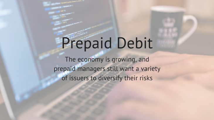 Prepaid debitThe economy is growing, and prepaid managers still want a variety of issuers to diversify their risks